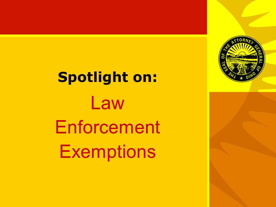 Spotlight on: Law Enforcement Exemptions