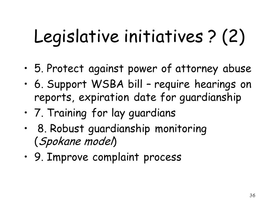 36 Legislative initiatives . (2) 5. Protect against power of attorney abuse 6.