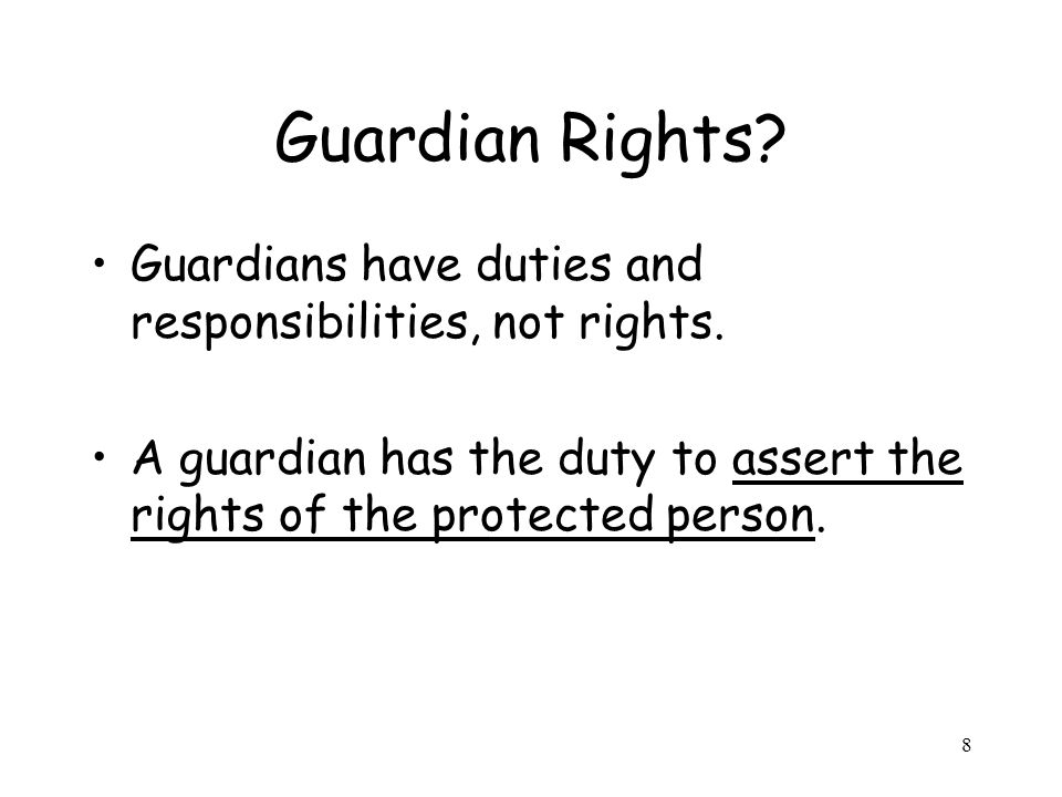 8 Guardian Rights. Guardians have duties and responsibilities, not rights.