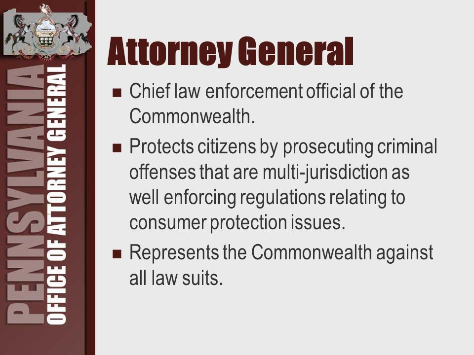 Attorney General Chief law enforcement official of the Commonwealth.