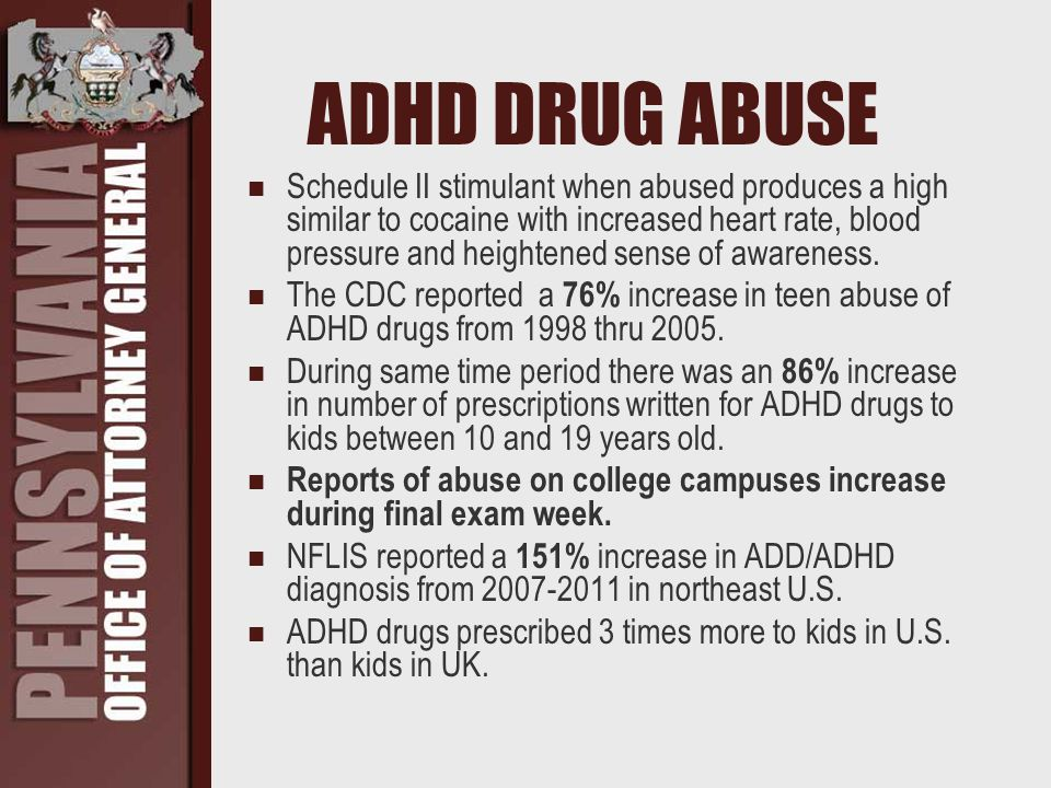 ADHD DRUG ABUSE Schedule II stimulant when abused produces a high similar to cocaine with increased heart rate, blood pressure and heightened sense of awareness.