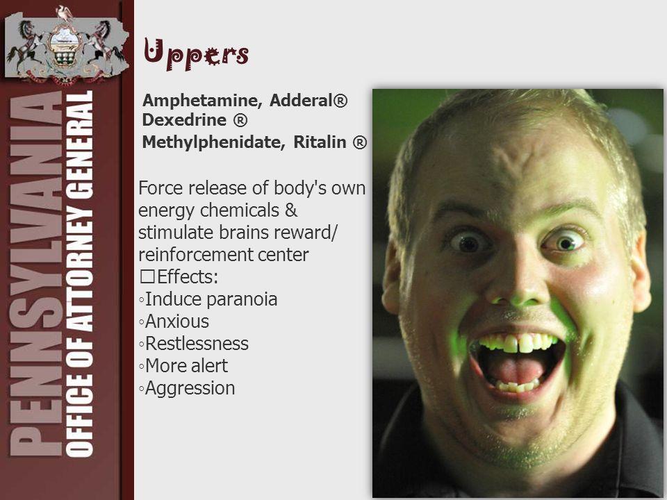 Uppers Amphetamine, Adderal® Dexedrine ® Methylphenidate, Ritalin ® Force release of body's own energy chemicals & stimulate brains reward/ reinforcem