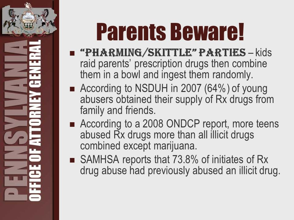 """Parents Beware! """"Pharming/Skittle"""" parties – kids raid parents' prescription drugs then combine them in a bowl and ingest them randomly. According to"""
