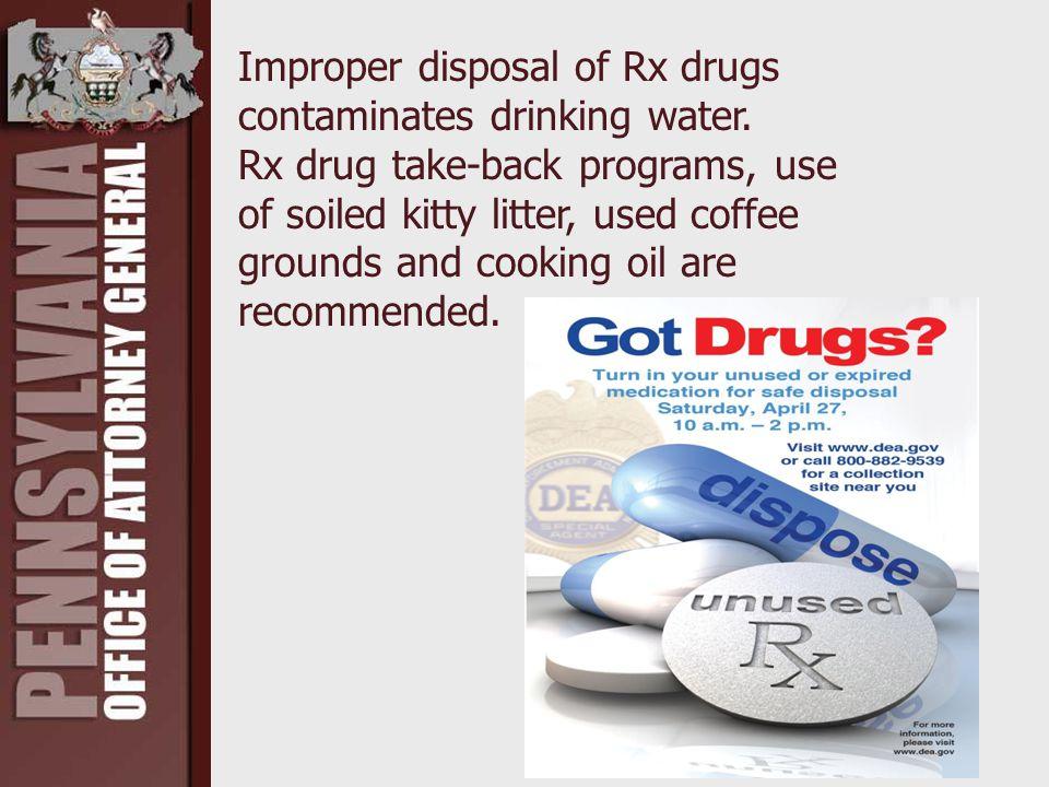 Improper disposal of Rx drugs contaminates drinking water.