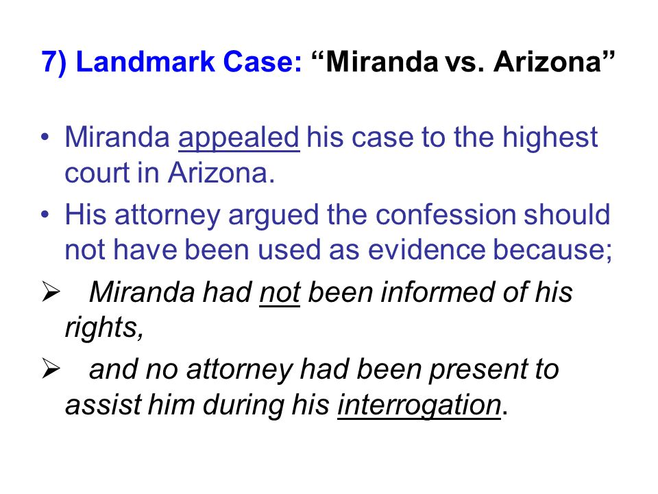 7) Landmark Case: Miranda vs. Arizona Miranda appealed his case to the highest court in Arizona.