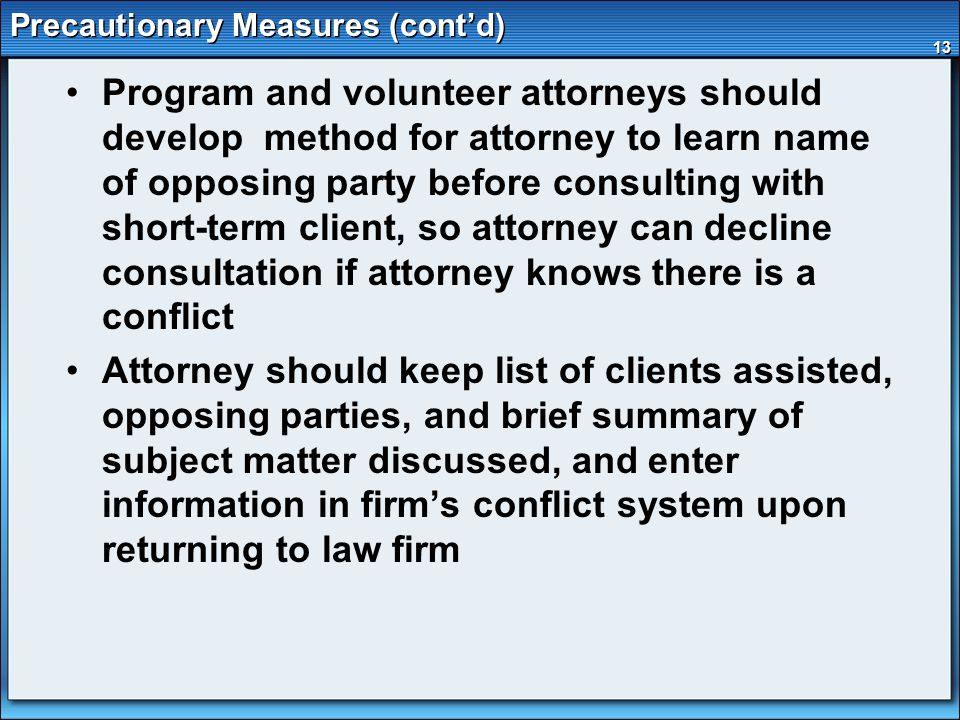13 Precautionary Measures (cont'd) Program and volunteer attorneys should develop method for attorney to learn name of opposing party before consultin