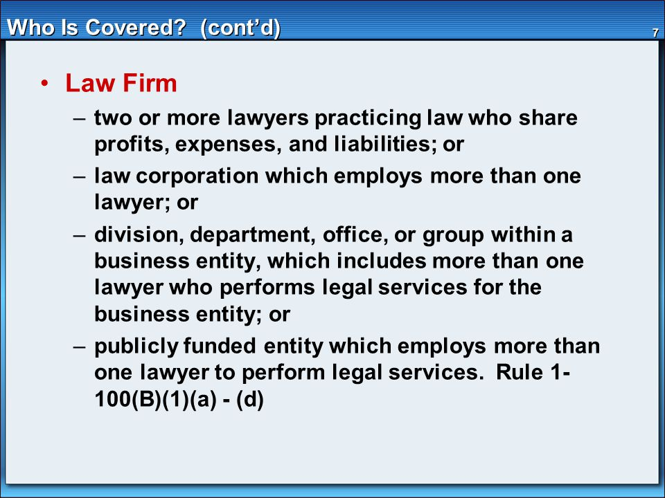 7 Who Is Covered? (cont'd) Law Firm –two or more lawyers practicing law who share profits, expenses, and liabilities; or –law corporation which employ