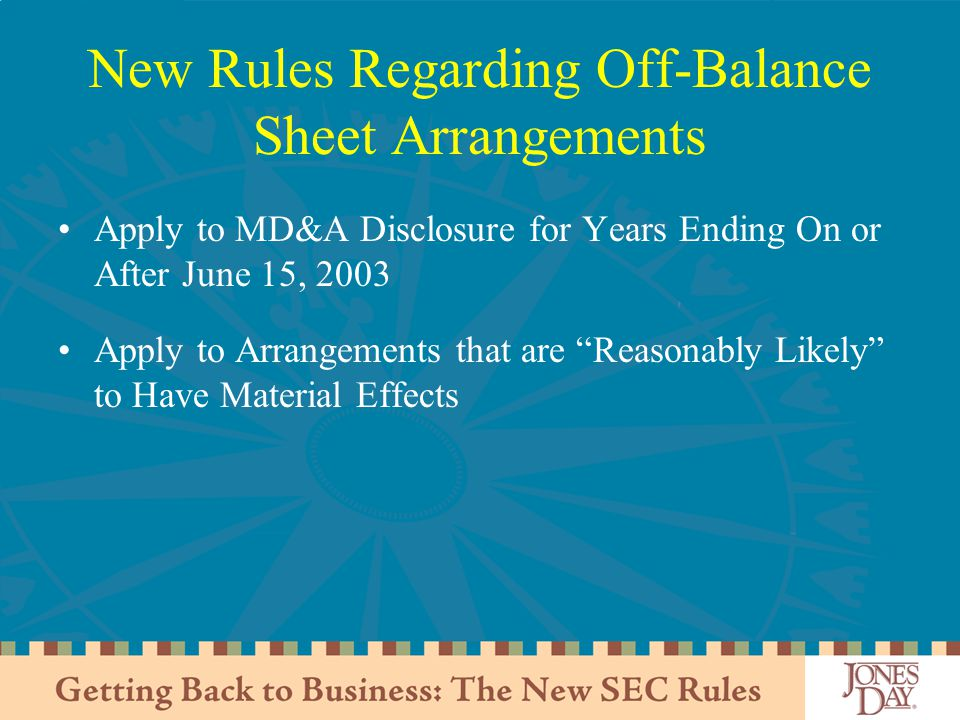 New Rules Regarding Off-Balance Sheet Arrangements Apply to MD&A Disclosure for Years Ending On or After June 15, 2003 Apply to Arrangements that are Reasonably Likely to Have Material Effects