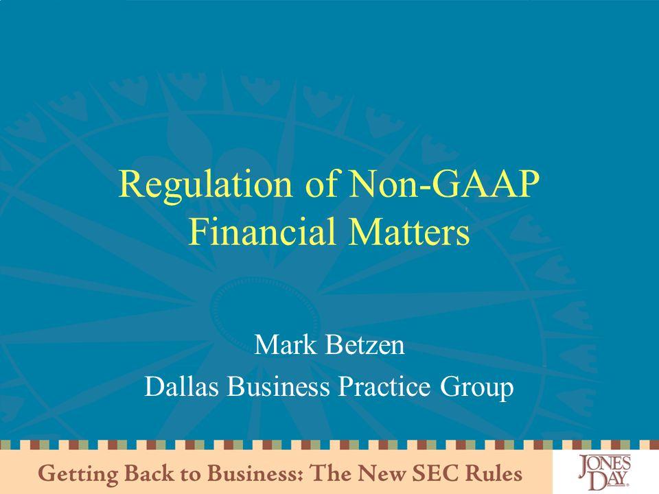 Regulation of Non-GAAP Financial Matters Mark Betzen Dallas Business Practice Group