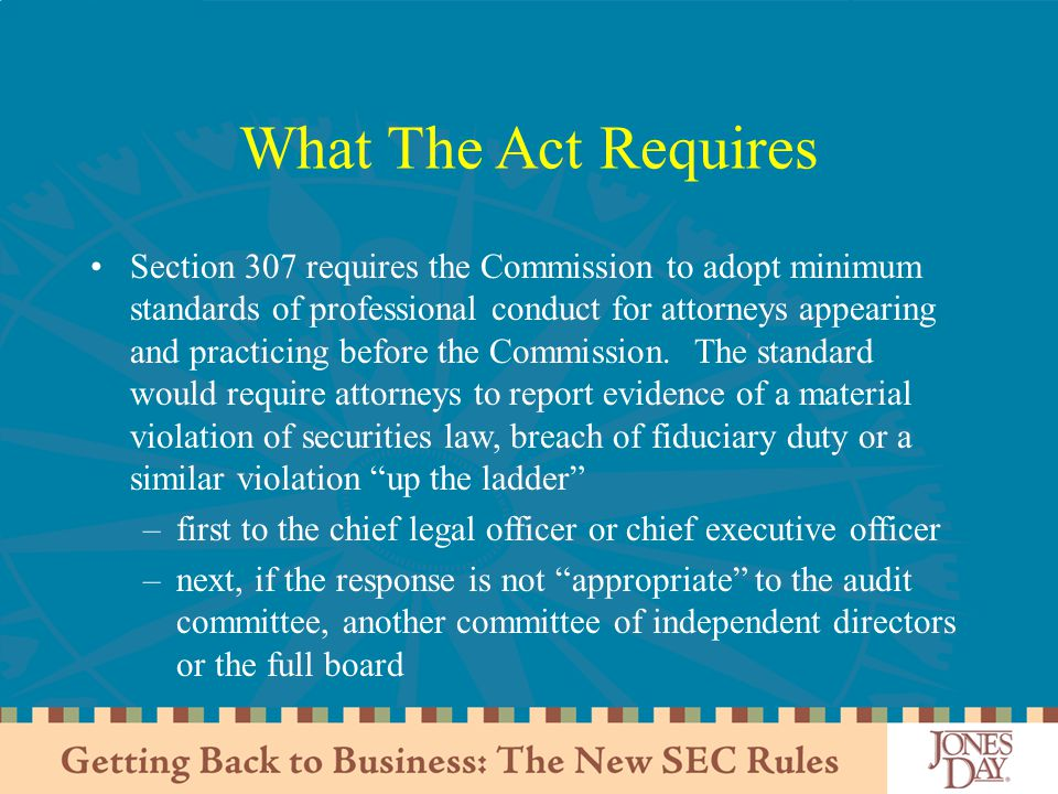 What The Act Requires Section 307 requires the Commission to adopt minimum standards of professional conduct for attorneys appearing and practicing before the Commission.