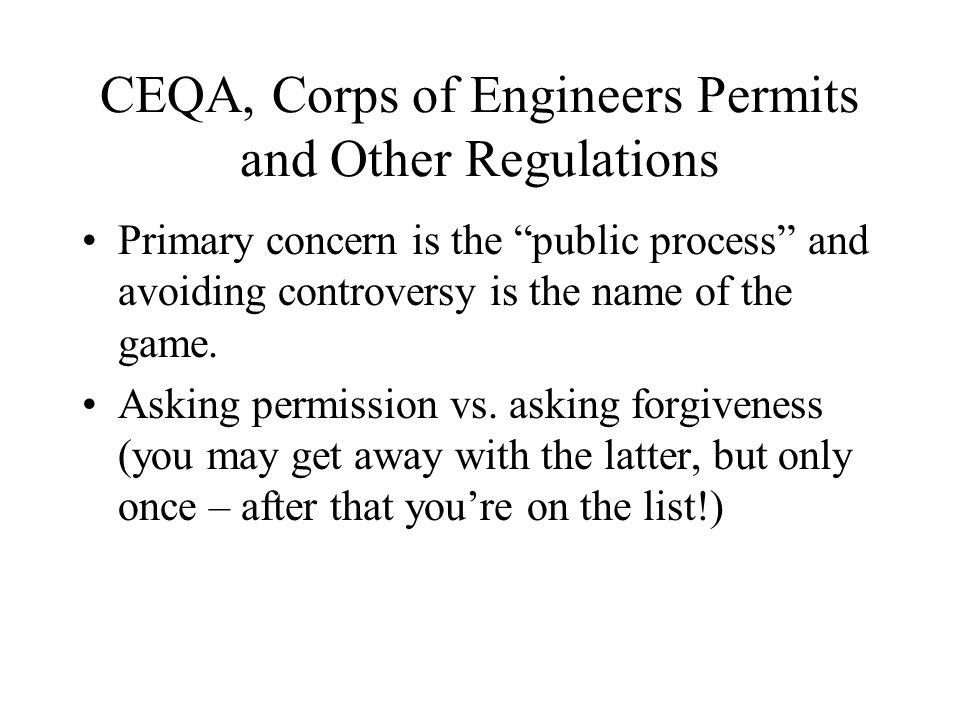 CEQA, Corps of Engineers Permits and Other Regulations Primary concern is the public process and avoiding controversy is the name of the game.