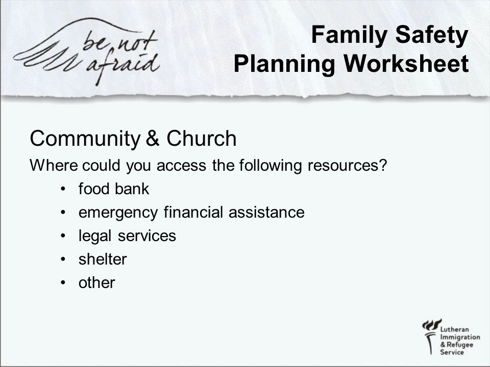 Family Safety Planning Worksheet Community & Church Where could you access the following resources.