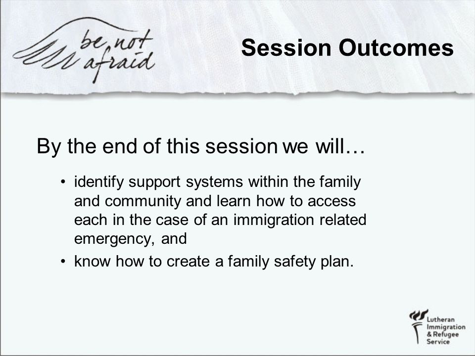 Session Overview During this session we will… discuss real-life situations, map family and community resources, and use a guide to begin creating family safety plans.