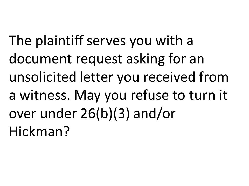The plaintiff serves you with a document request asking for an unsolicited letter you received from a witness.