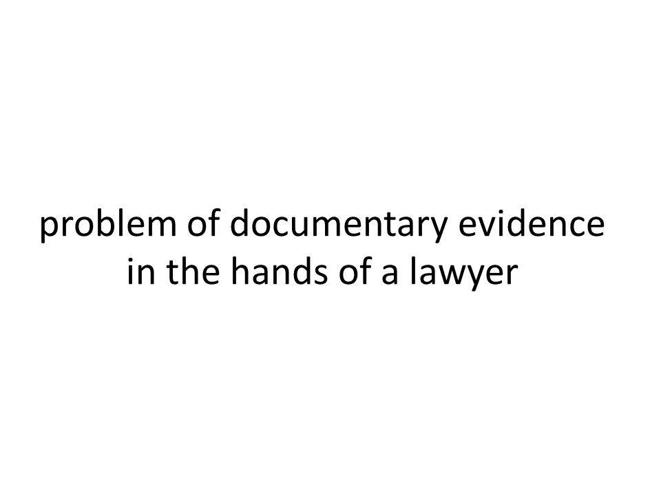 problem of documentary evidence in the hands of a lawyer