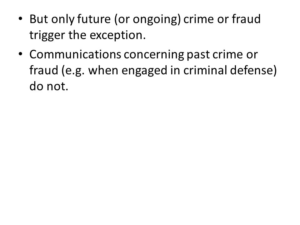 But only future (or ongoing) crime or fraud trigger the exception.
