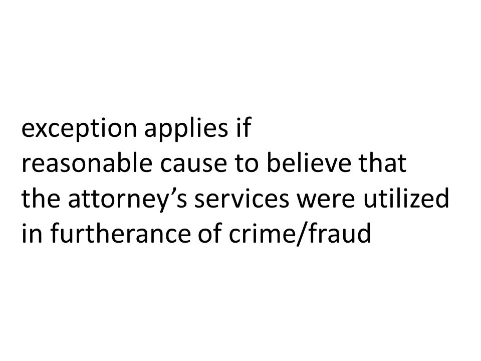 exception applies if reasonable cause to believe that the attorney's services were utilized in furtherance of crime/fraud