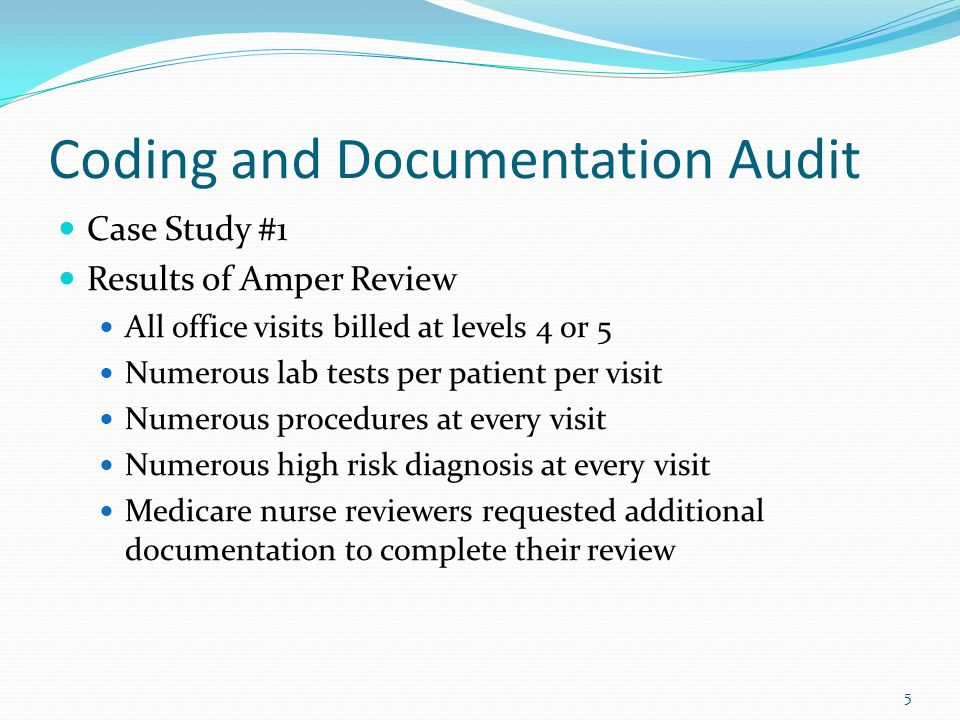 6 Coding and Documentation Audit Case Study #1 Results of Amper Review Additional documentation supplied to Medicare Medical Director states he has a medical necessity concern even though documentation is complete Audit is disruptive to the practice's cash flow Importance of a Compliance Program Billing Company role for documentation