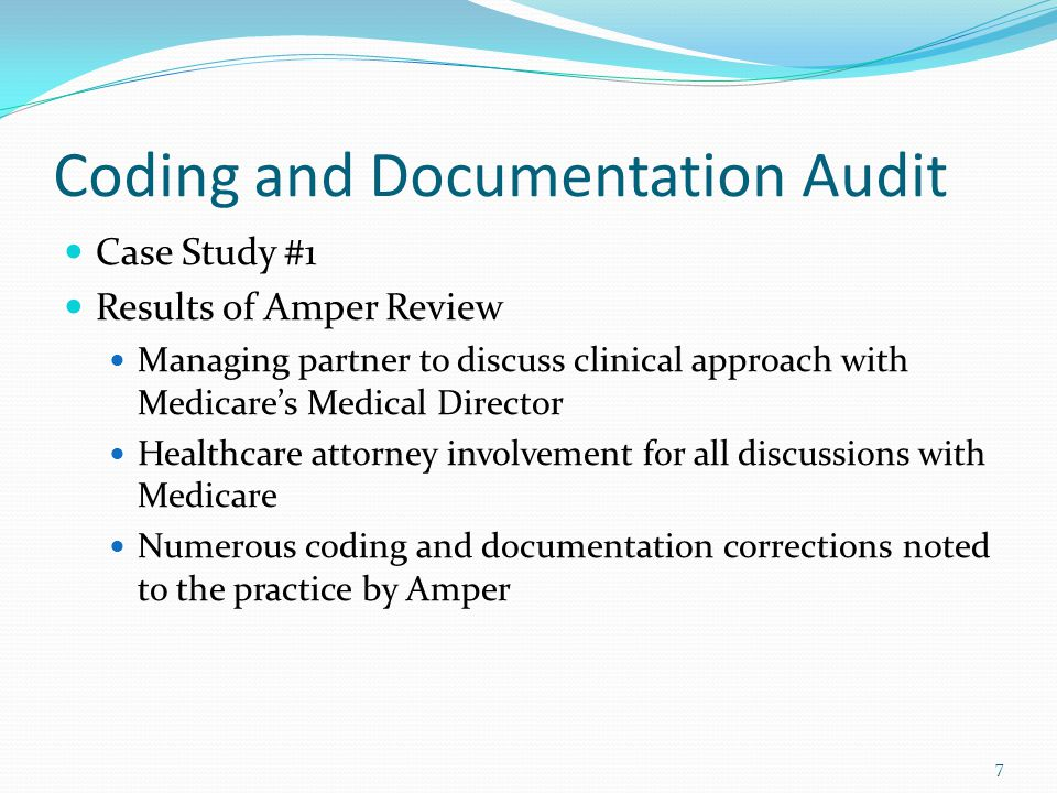 8 Coding and Documentation Audit Case Study #1 Outcome of Efforts Negotiated settlement with Medicare No Fraud indictments issued Practice no longer services Medicare patients