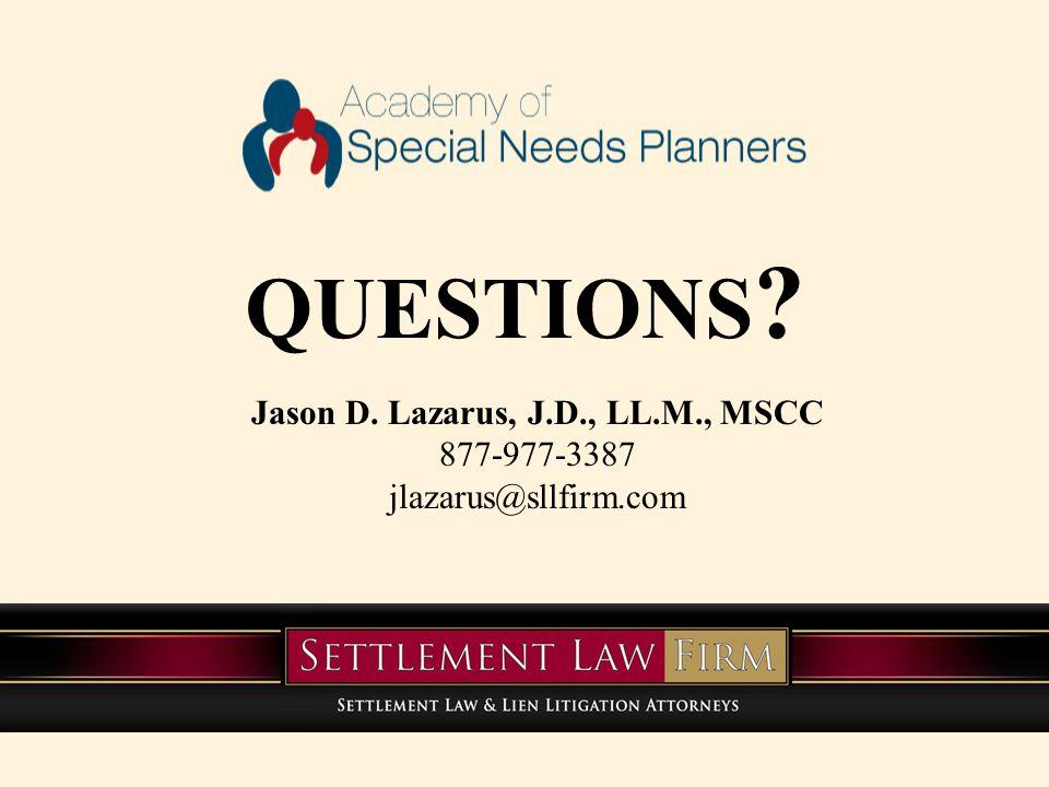 Jason D. Lazarus, J.D., LL.M., MSCC 877-977-3387 jlazarus@sllfirm.com QUESTIONS