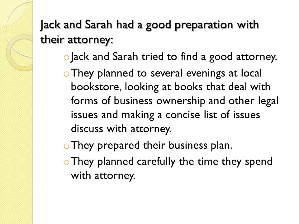 o Jack and Sarah tried to find a good attorney. o They planned to several evenings at local bookstore, looking at books that deal with forms of busine