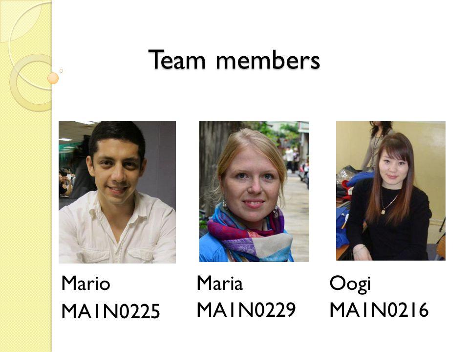 Team members Mario MA1N0225 Maria MA1N0229 Oogi MA1N0216