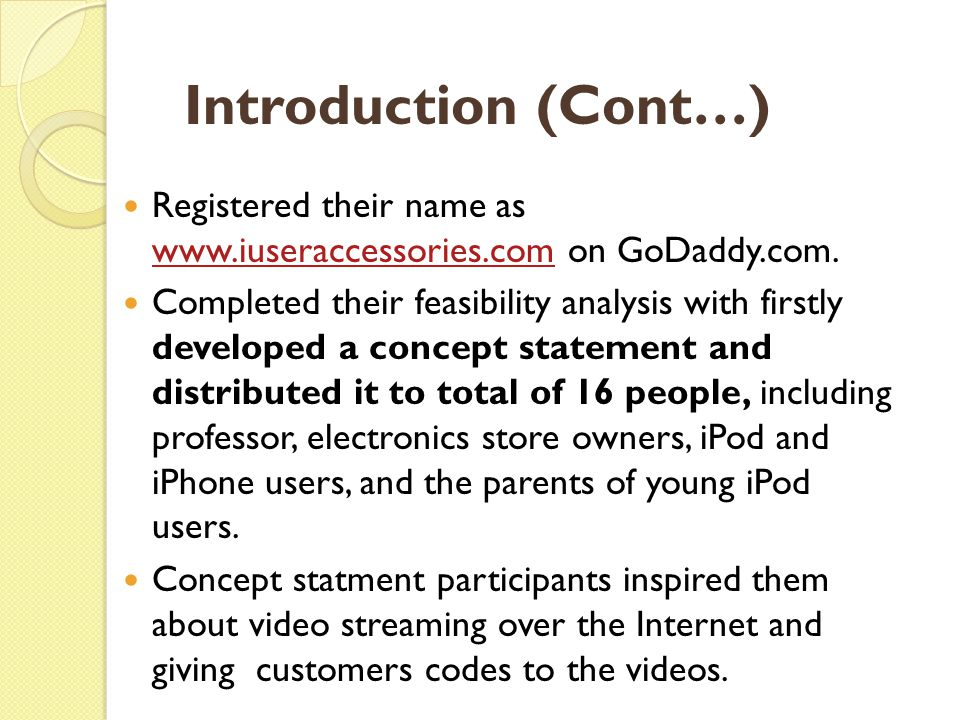 Introduction (Cont…) Registered their name as www.iuseraccessories.com on GoDaddy.com. www.iuseraccessories.com Completed their feasibility analysis w