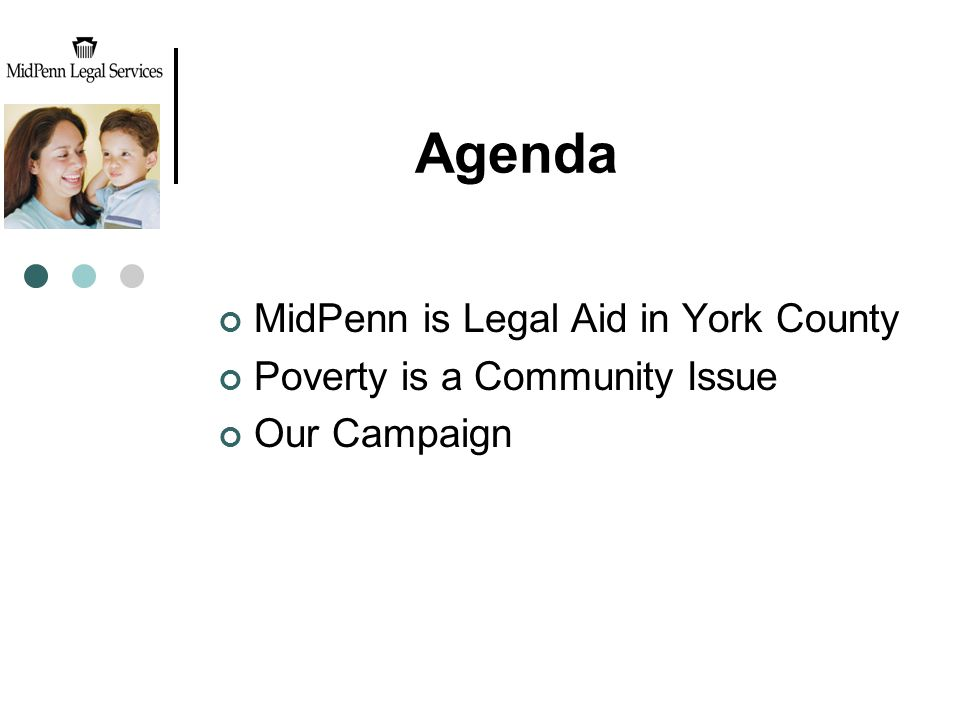Agenda MidPenn is Legal Aid in York County Poverty is a Community Issue Our Campaign