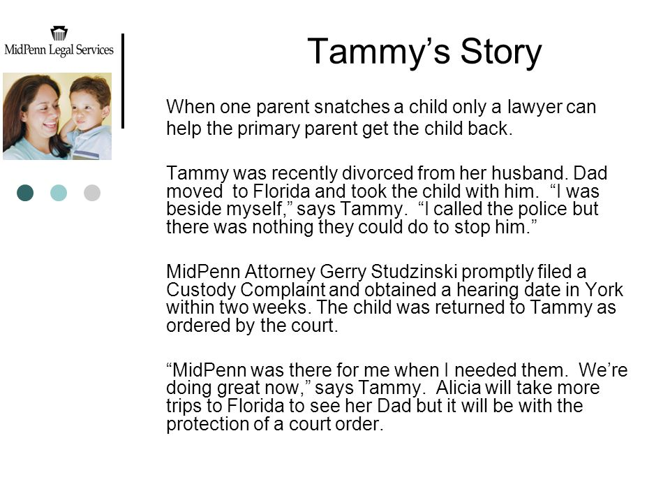Tammy's Story When one parent snatches a child only a lawyer can help the primary parent get the child back.