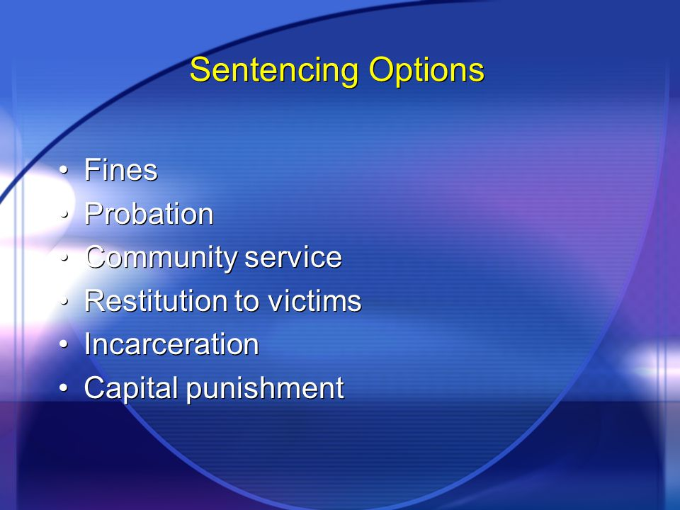 Sentencing Options Fines Probation Community service Restitution to victims Incarceration Capital punishment Fines Probation Community service Restitu