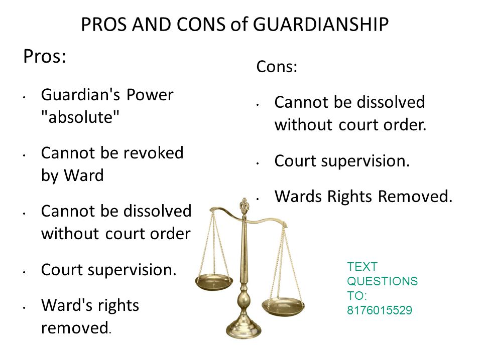 PROS AND CONS of GUARDIANSHIP Pros: Guardian's Power