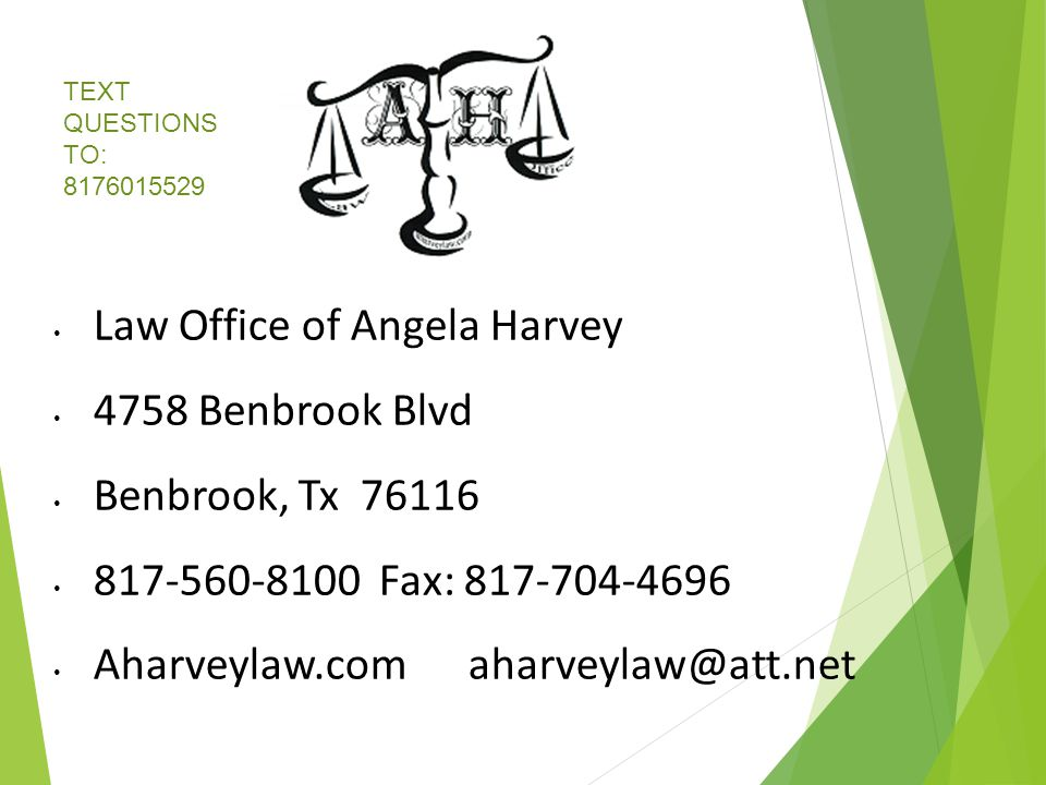 Law Office of Angela Harvey 4758 Benbrook Blvd Benbrook, Tx 76116 817-560-8100 Fax: 817-704-4696 Aharveylaw.comaharveylaw@att.net TEXT QUESTIONS TO: 8