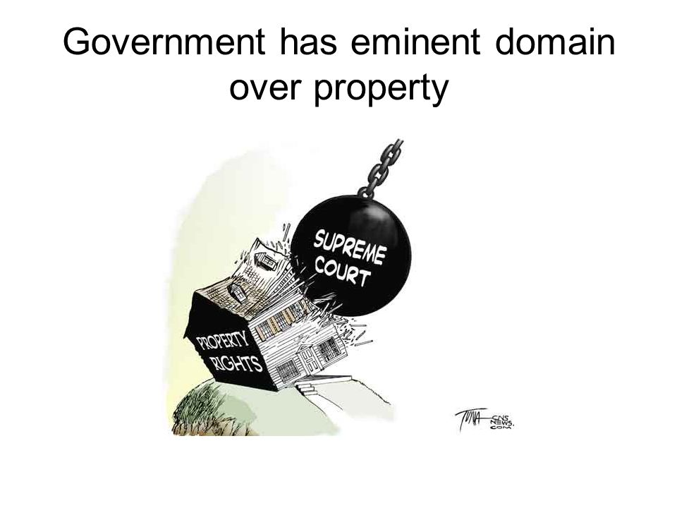 Government has eminent domain over property