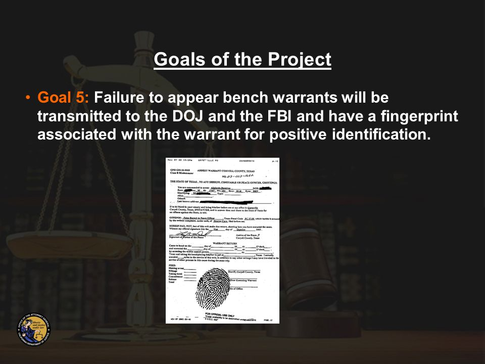 Goal 5: Failure to appear bench warrants will be transmitted to the DOJ and the FBI and have a fingerprint associated with the warrant for positive identification.