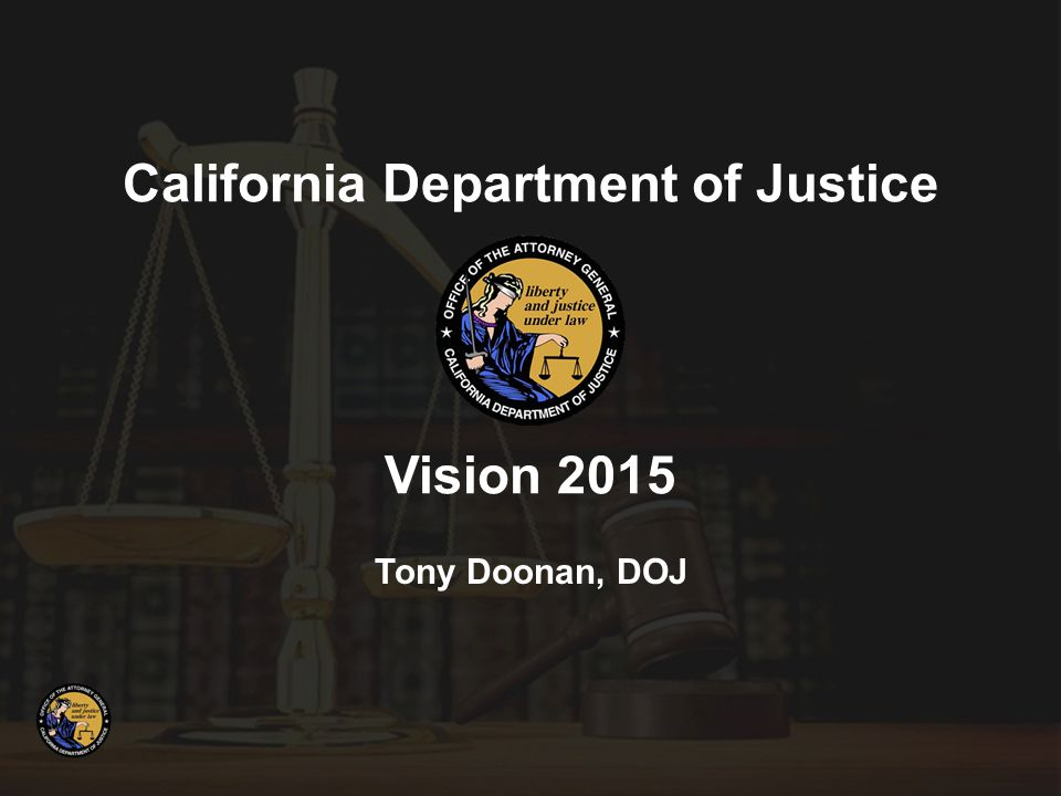 California Department of Justice Vision 2015 Tony Doonan, DOJ