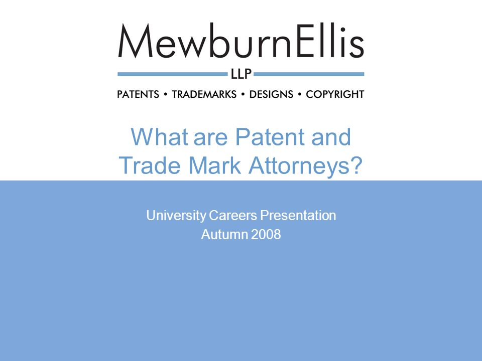 What are Patent and Trade Mark Attorneys University Careers Presentation Autumn 2008