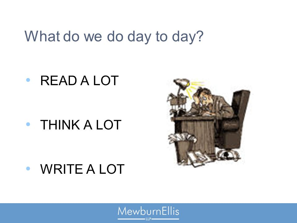 What do we do day to day READ A LOT THINK A LOT WRITE A LOT
