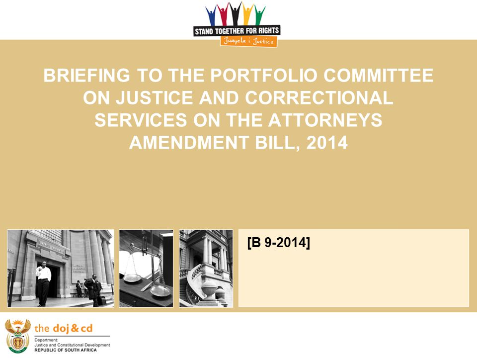 29 July 2014 BACKGROUND The Bill aims to amend the Attorneys Act, 1979 (Act 53 of 1979)(the Act), as an interim measure pending the implementation of the Legal Practice Bill.