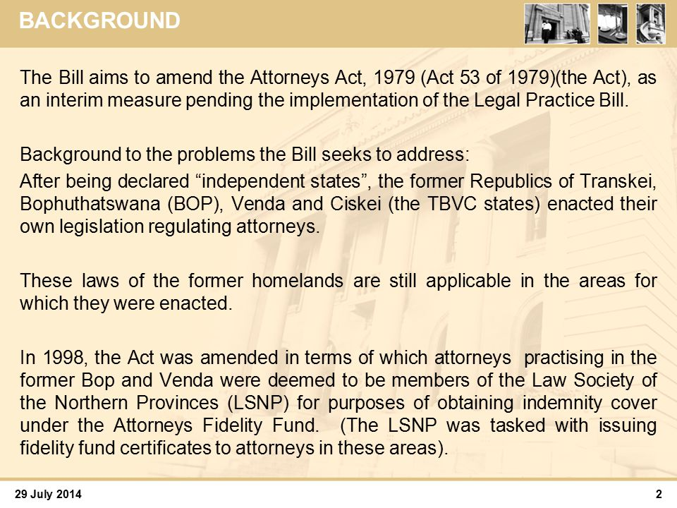 29 July 2014 Discussion(Continued) 13  Clause 21 further provides that any law society not mentioned (that is the law societies of the former homelands, to the extent that they still exist, mostly in name only) will dissolve in accordance with regulations made under section 81 of the Act.