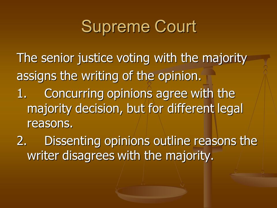 Supreme Court The senior justice voting with the majority assigns the writing of the opinion.