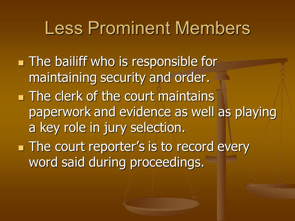 Less Prominent Members The bailiff who is responsible for maintaining security and order.