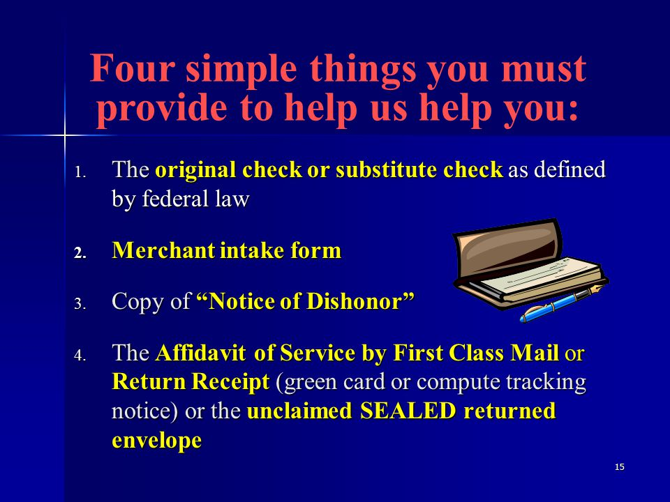 15 1. The original check or substitute check as defined by federal law 2.