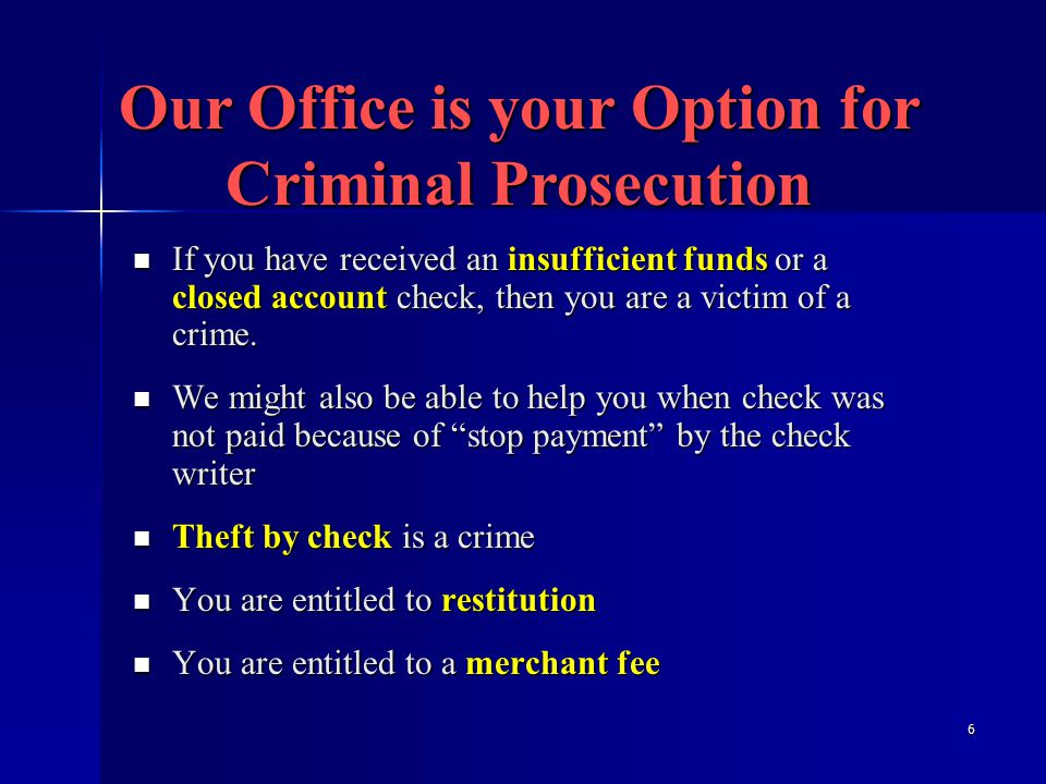 6 If you have received an insufficient funds or a closed account check, then you are a victim of a crime.