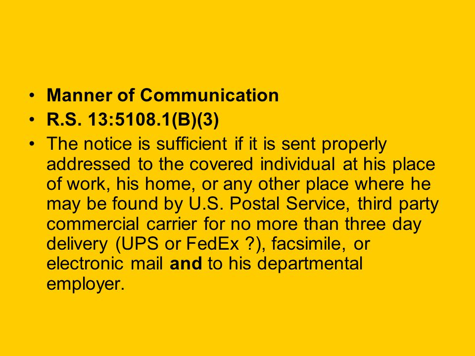 Manner of Communication R.S. 13:5108.1(B)(3) The notice is sufficient if it is sent properly addressed to the covered individual at his place of work,