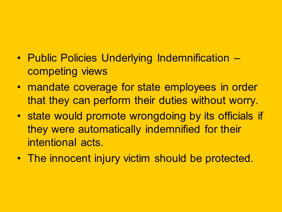 Public Policies Underlying Indemnification – competing views mandate coverage for state employees in order that they can perform their duties without worry.