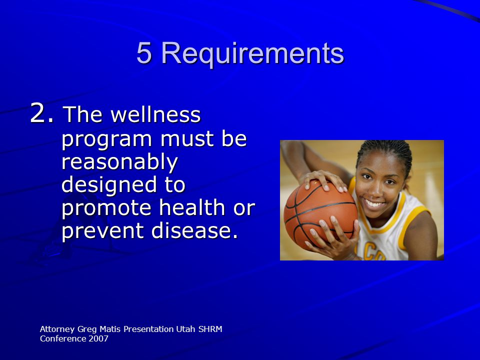 2. The wellness program must be reasonably designed to promote health or prevent disease.