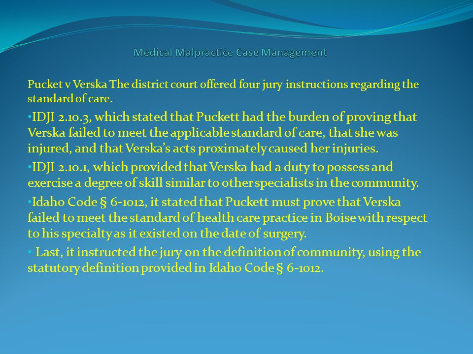 Pucket v Verska The district court offered four jury instructions regarding the standard of care. IDJI 2.10.3, which stated that Puckett had the burde