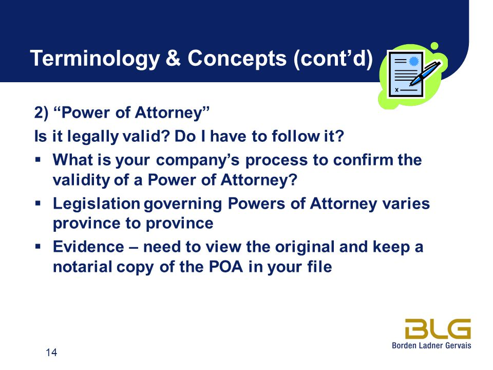 Terminology & Concepts (cont'd) 2) Power of Attorney Is it legally valid.