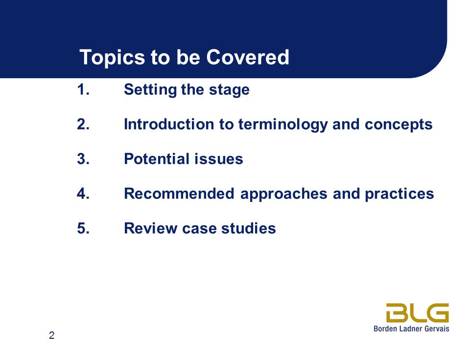 Topics to be Covered 1.Setting the stage 2.Introduction to terminology and concepts 3.Potential issues 4.Recommended approaches and practices 5.Review case studies 2