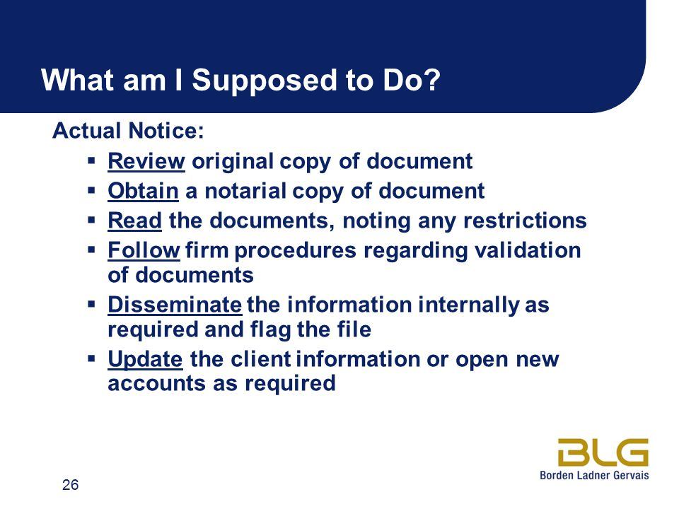 What am I Supposed to Do? Actual Notice:  Review original copy of document  Obtain a notarial copy of document  Read the documents, noting any rest